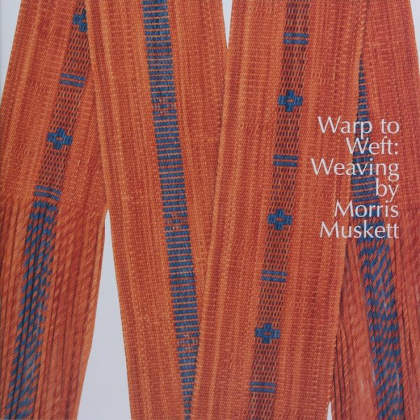 Warp to Weft: Weaving by Morris Muskett